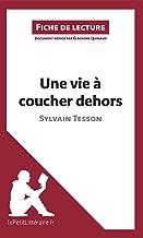 Une vie à coucher dehors de Sylvain Tesson (Fiche de lecture): Résumé complet et analyse détaillée de l'oeuvre (French Edition)