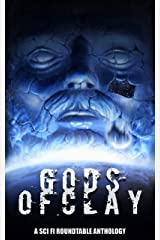Gods of Clay: A Sci Fi Roundtable Anthology Kindle Edition