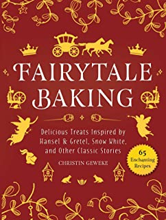 Fairytale Baking: Delicious Treats Inspired by Hansel & Gretel, Snow White, and Other Classic Stories
