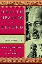 Health, Healing, and Beyond: Yoga and the Living Tradition of T. Krishnamacharya (English Edition)