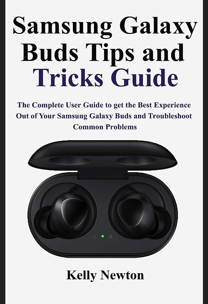 時代くま必需品Samsung Galaxy Buds Tips and Tricks Guide: The Complete User Guide to get the Best Experience out of Your Samsung Galaxy Buds and Troubleshoot Common Problems (English Edition)