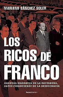 Los ricos de Franco: Grandes magnates de la dictadura, altos financieros de la democracia (Spanish Edition)