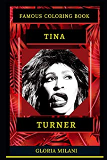 Tina Turner Famous Coloring Book: Whole Mind Regeneration and Untamed Stress Relief Coloring Book for Adults (Tina Turner ...