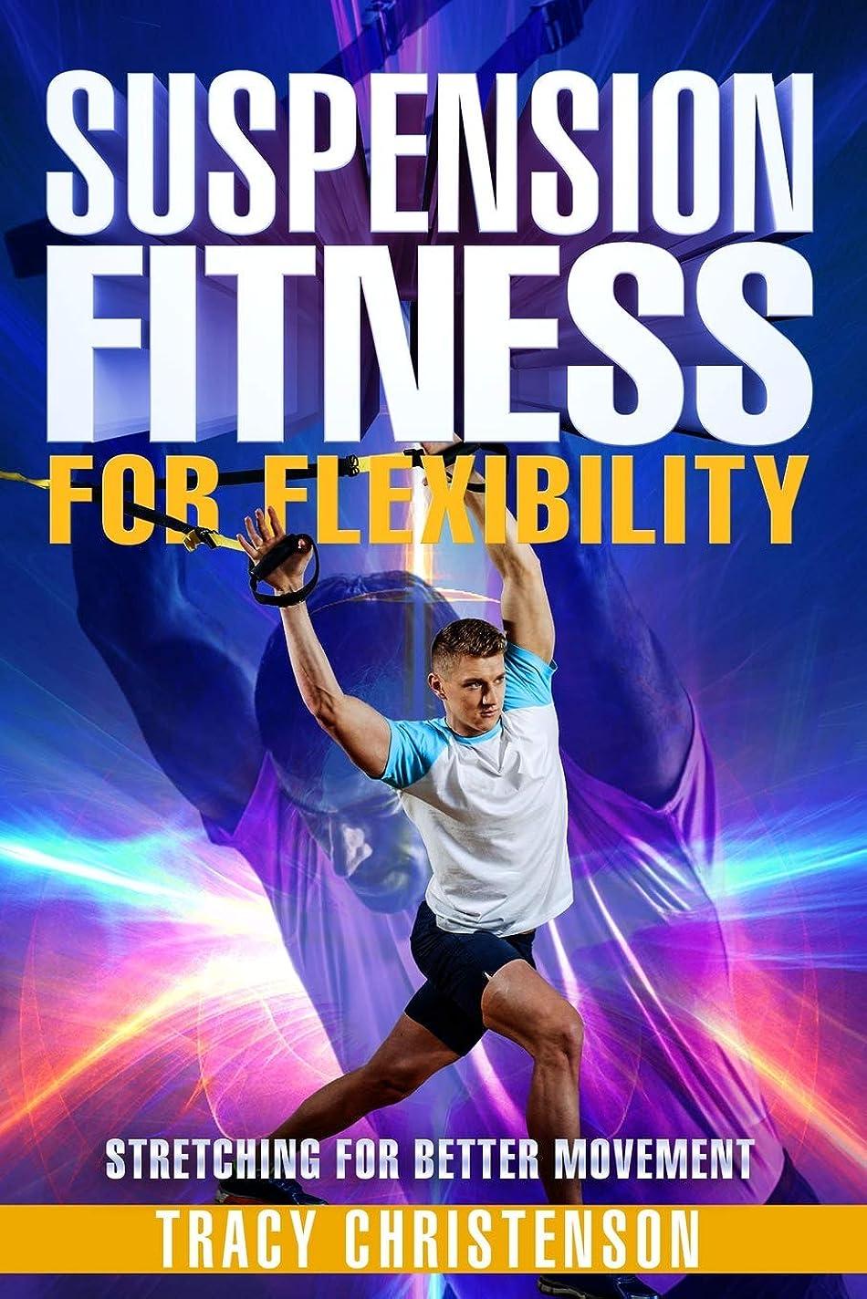 毎回エージェントジャズSuspension Fitness: For Flexibility: A Guide To Stretching and Improving Flexibility through Suspended Training