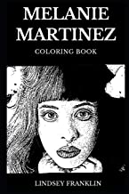 Melanie Martinez Coloring Book: Legendary Art Pop and Famous Electro Millennial Star, Beautiful Singer and Prodigy Artist Inspired Adult Coloring Book (Melanie Martinez Books)