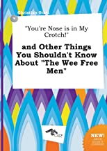 You're Nose Is in My Crotch! and Other Things You Shouldn't Know about the Wee Free Men