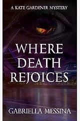 Where Death Rejoices (Kate Gardener Mysteries Book 8) Kindle Edition