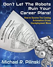 Don't Let The Robots Ruin Your Career Plans!: How to Survive The Coming Automation Driven Unemployment Wave
