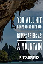 You Will Hit Bumps Along The Road Bumps As Big As A Mountain FITXGRIND: Build Momentum Toward Achieving Your Goals One Day at a Time with Inspirational Quotes | A Daily Journal
