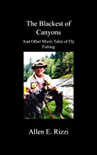 The Blackest of Canyons and Other Micro Tales of Fly Fishing