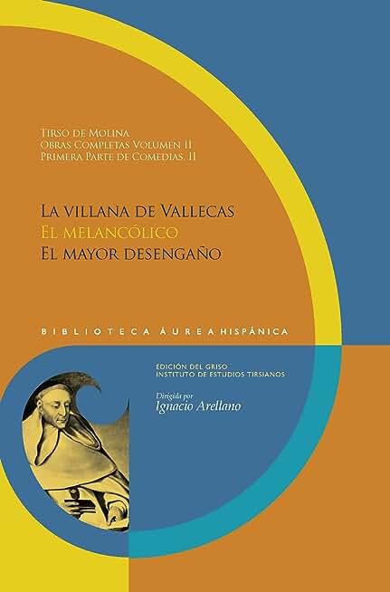 Obras completas Vol 2 Primera parte de Comedias, II: La villana de Vallecas. El melancólico. El mayor desengaño. (Biblioteca Áurea Hispánica nº 78) (Spanish Edition)