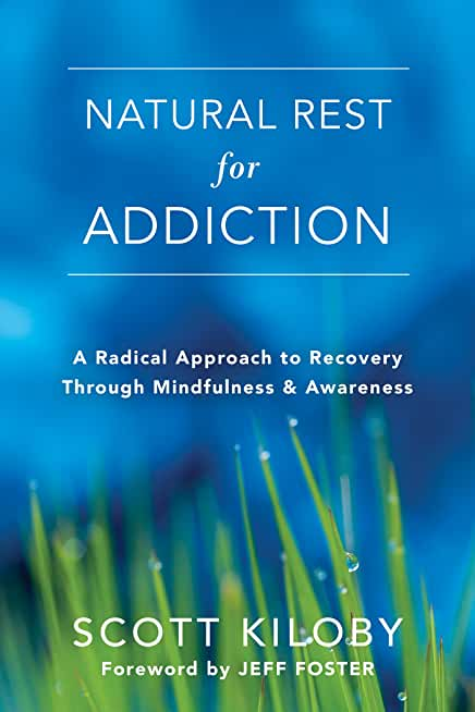 Natural Rest for Addiction: A Radical Approach to Recovery Through Mindfulness and Awareness (English Edition)