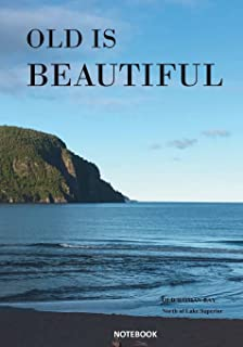 Notebook: Old is Beautiful: Old Woman Bay North of Lake Superior: Travel Journal/Idea Notebook Lined Notebook/ Composition...