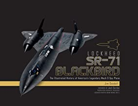 Lockheed SR-71 Blackbird: The Illustrated History of America's Legendary Mach 3 Spy Plane