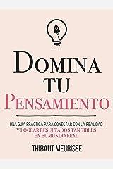Domina Tu Pensamiento : Una guía práctica para conectar con la realidad y lograr resultados tangibles en el mundo real (Colección Domina Tu(s)... nº 5) (Spanish Edition) Kindle Edition