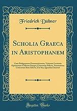 Scholia Graeca in Aristophanem: Cum Prolegomena Grammaticorum, Varietate Lectionis Optimorum Codicum Integra, Ceterorum Se...