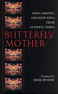 Butterfly Mother: Miao (Hmong) Creation Epics from Guizhou, China (Hackett Classics)