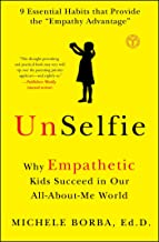UnSelfie: Why Empathetic Kids Succeed in Our All-About-Me World PDF