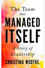 The Team that Managed Itself: A Story of Leadership (Empowered Teams) Kindle Edition