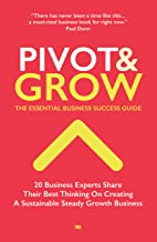 Pivot & Grow: The Essential Guide To Business Success