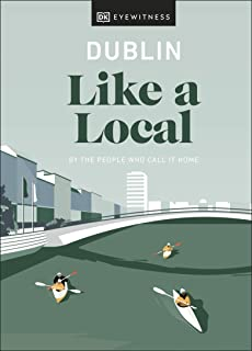 Dublin Like a Local: By the people who call it home