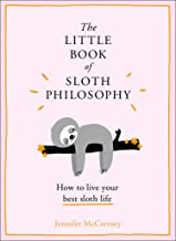 The Little Book of Sloth Philosophy (the Little Animal Philosophy Books)