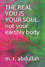 THE REAL YOU IS YOUR SOUL not your earthly body