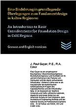 Eine EinfГјhrung in grundlegende Гњberlegungen zum Fundamentdesign in kalten Regionen:   An Introduction to Basic Considerations for Foundation Design in Cold Regions (German Edition)