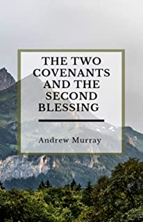 THE TWO COVENANTS AND THE SECOND BLESSING (Faithfull Classic)