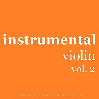 Instrumental Violin Music, Vol. 2: Calm Solo Violin and Cello Strings for Spa, Meditation, Yoga, Relaxing and Study