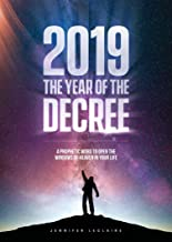 2019: The Year of the Decree: A revelation to open the windows of heaven in your life