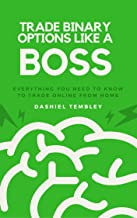 Trade Binary Options Like A Boss 2.2: Everything You Need To Know To Trade Online From Home (Trade & Grow Rich Book 1) (English Edition)