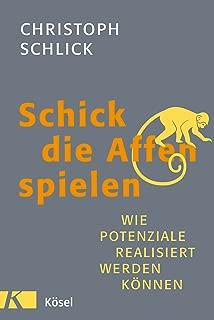 Schick die Affen spielen: Wie Potenziale realisiert werden können (German Edition)