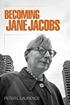 Becoming Jane Jacobs (The Arts and Intellectual Life in Modern America)