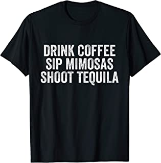 Drink Coffee Sip Mimosas Shoot Tequila Mexican Humor T-Shirt