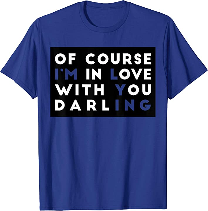 '' Of course I'm in Love with you Darling '' - Funny T-shirt
