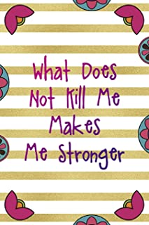 What Does Not Kill Me Makes Me Stronger: Day Of The Death Notebook Journal Composition Blank Lined Diary Notepad 120 Pages...