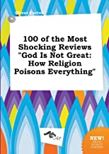 100 of the Most Shocking Reviews God Is Not Great: How Religion Poisons Everything