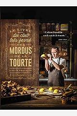 Le Livre du Club Tres Ferme des Mordus de la Tourte - 80 Recettes Epoustouflantes de Tourtes, Tartes Paperback