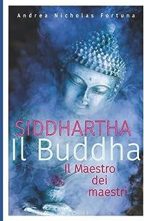SIDDHARTHA Il Buddha: Il Maestro dei maestri