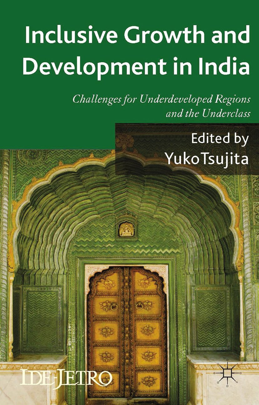 Inclusive Growth and Development in India: Challenges for Underdeveloped Regions and the Underclass (IDE-JETRO Series)