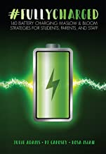 #FULLYCHARGED: 140 Battery Charging Maslow & Bloom Strategies for Students, Parents, and Staff