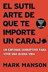 El sutil arte de que te importe un caraj*: Un enfoque disruptivo para vivir una buena vida (Spanish Edition) Kindle Edition