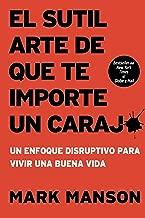El sutil arte de que te importe un caraj*: Un enfoque disruptivo para vivir una buena vida (Spanish Edition)