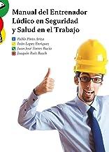 Manual del Entrenador Lúdico en Seguridad y Salud en el Trabajo: Capacitaciones de Alto Impacto para una Cultura de Trabaj...
