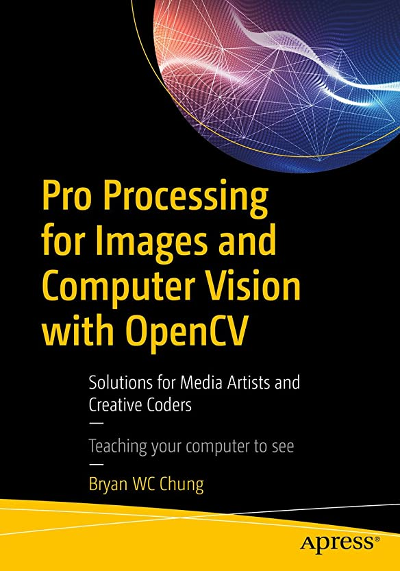 苦懐疑的相談Pro Processing for Images and Computer Vision with OpenCV: Solutions for Media Artists and Creative Coders (English Edition)