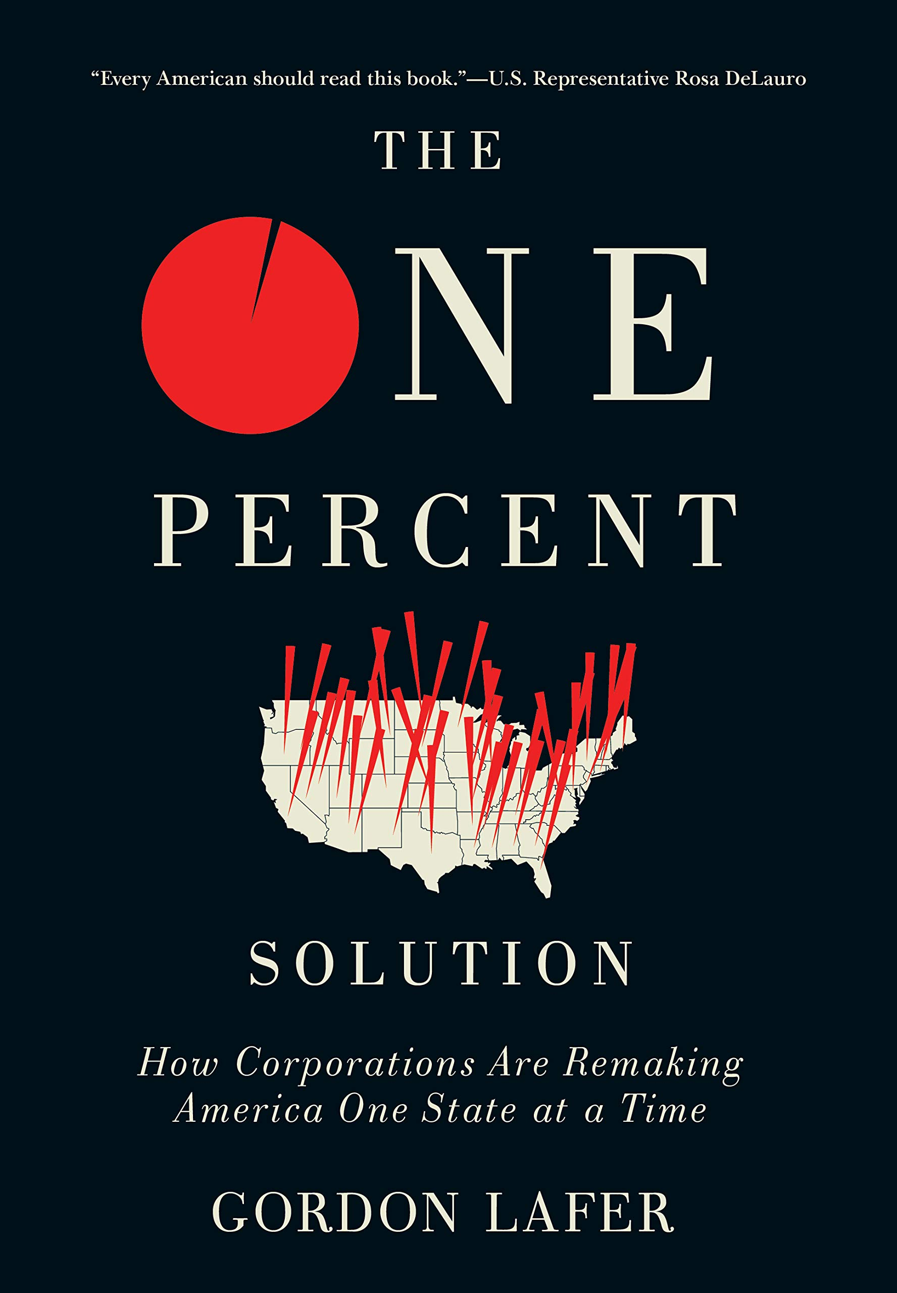 The One Percent Solution: How Corporations Are Remaking America One State at a Time
