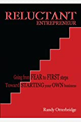 Reluctant Entrepreneur: Going from Fear to First steps Toward Starting your Own business Kindle Edition
