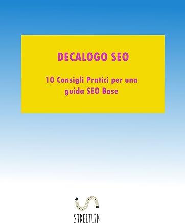Decalogo SEO: 10 consigli pratici per una una guida SEO base