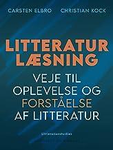 Litteraturlæsning. Veje til oplevelse og forståelse af litteratur (Danish Edition)